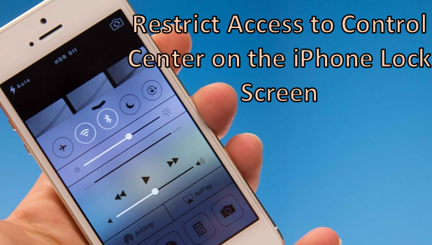 how to lock iphone screen how do i restrict access to center from my iphone 17187