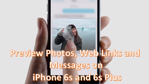 Preview Phots Web Links and Messages on iPhone 6s and iPhone 6s Plus