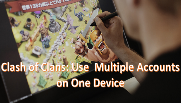 Clash of Clans - Multiple Accounts on One Device