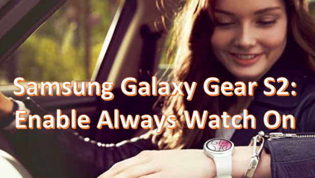 Samsung Galaxy Gear S2 - Enable Watch Always On