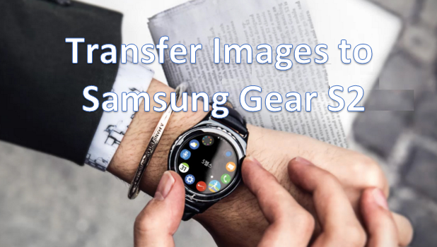 Transfer images to Samsung Gear S2