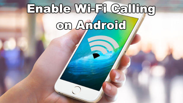 Activate WiFi Calling on Any Android Phone