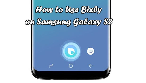 How to Use Bixby on Samsung Galaxy S8