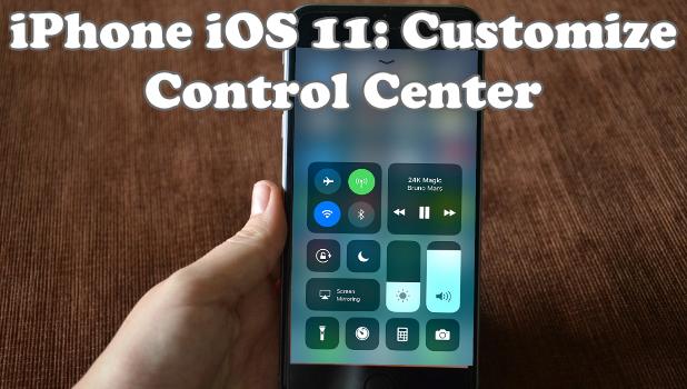 iPhone iOS 11 Customize Control Center