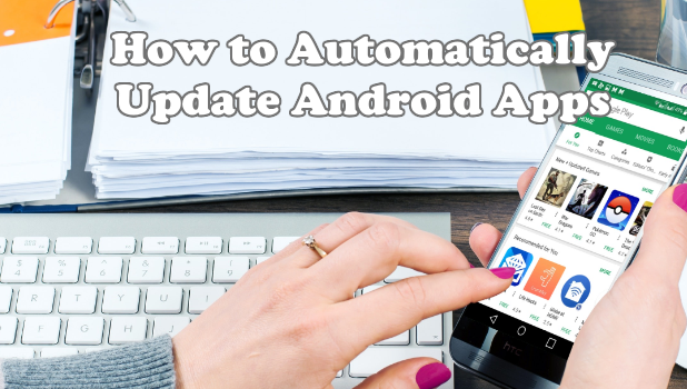 How to Update Android Apps Automatically