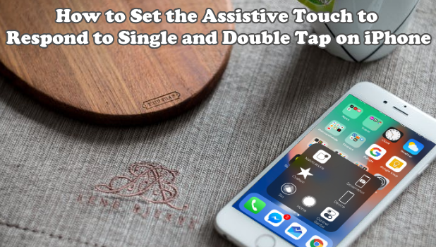 How to Set the Assistive Touch to Respond to Single and Double Tap on iPhone
