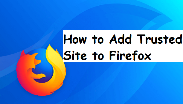 How To Add Trusted Site To Firefox