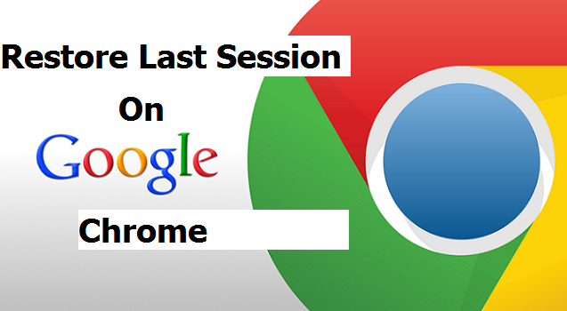 How To Restore Last Session On Google Chrome