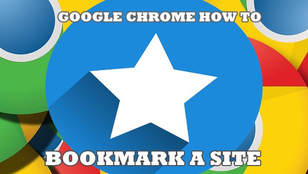 Google Chrome How to Bookmark a Site