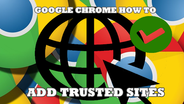 How to Add and Remove Trusted Sites in Google Chrome