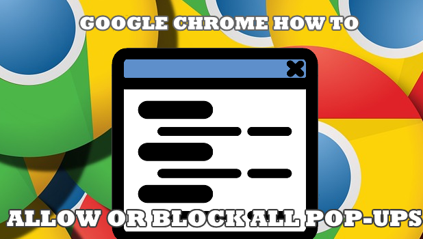 How to Allow or Block All Pop Ups in Chrome