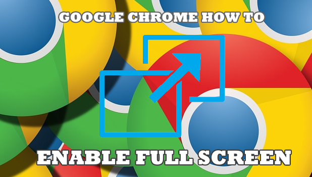 How to Use Full Screen on Google Chrome