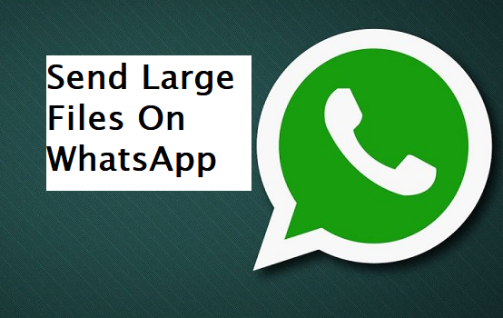 Send Large Files On WhatsApp
