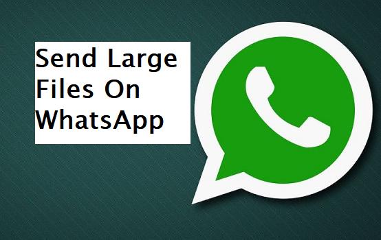 Send Large Files On WhatsApp