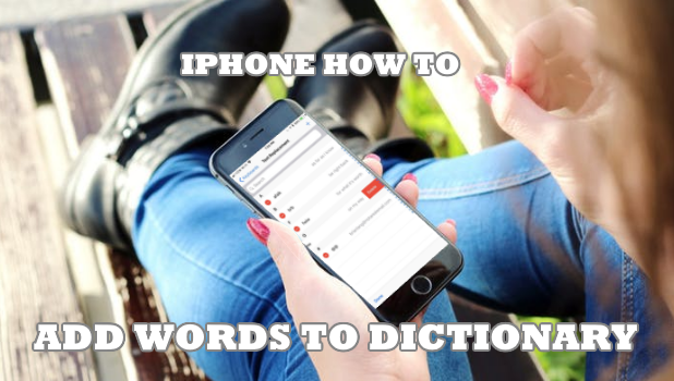 how to add words to iphone dictionary how to add words to iphone dictionary 7931