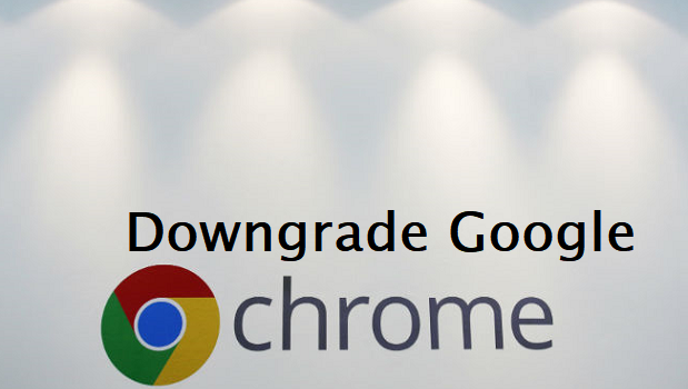how to downgrade google chrome browser