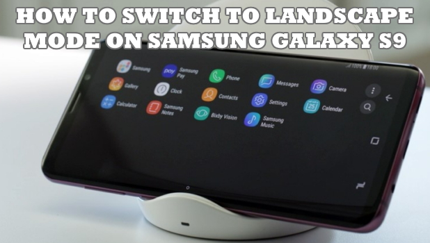How to Switch to Landscape Mode on Samsung Galaxy S9