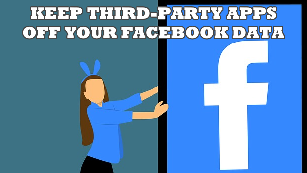 Keep Third-Party Apps Off Your Facebook Data