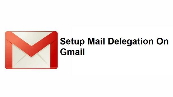 Setup Mail Delegation On Gmail