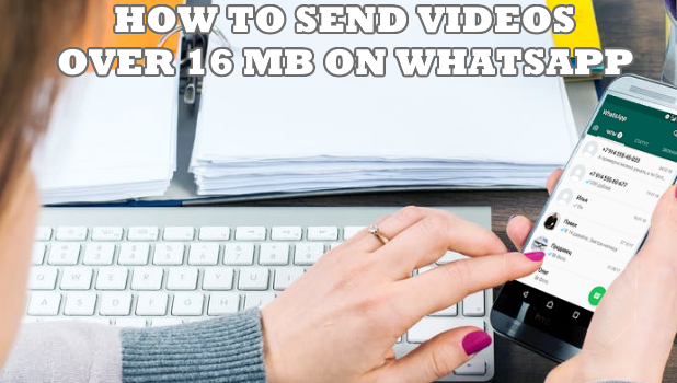 Send Videos Over 16MB on Whatsapp