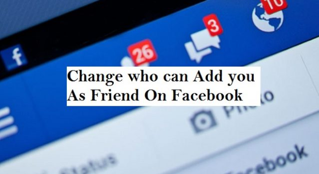 Change Who Can Add You As A Friend On Facebook