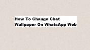 Change Chat wallpaper on WhatsApp web