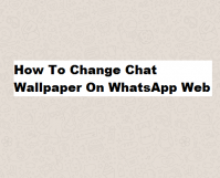 Change Chat wallpaper on WhatsApp web
