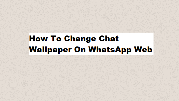 How To Change Chat Wallpaper On Whatsapp Web