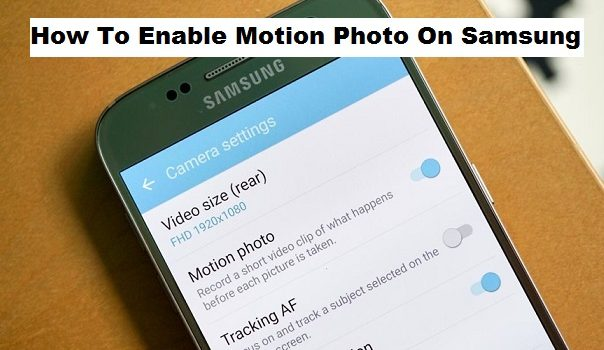 How to Enable Motion Photo on Samsung