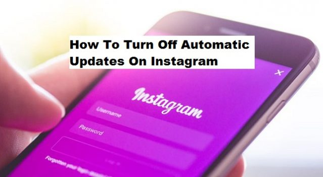 How To Turn off Automatic Updates on Instagram