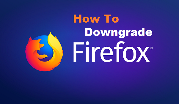 How to Downgrade Firefox version