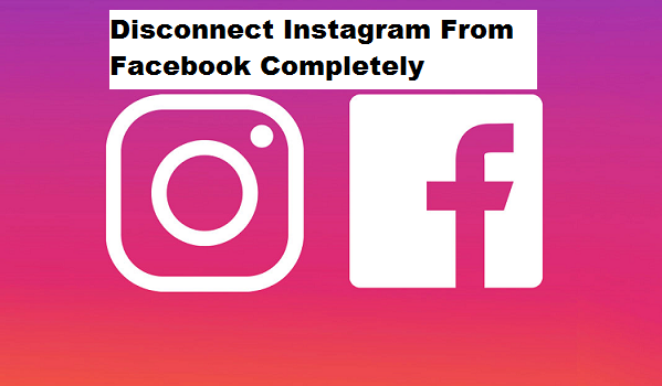How To Disconnect Instagram From Facebook Completely