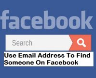 Use Email Address To Find Someone On Facebook