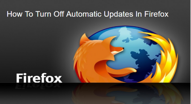 How To Turn Off Automatic Updates In Firefox