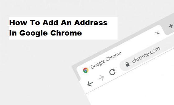 How To Add An Address In Google Chrome
