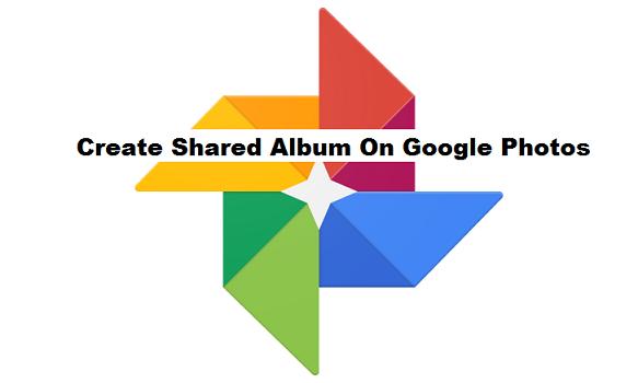 How To Create A Shared Album On Google Photos