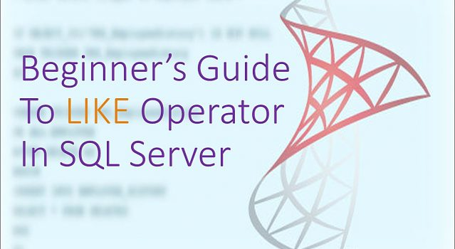 Beginner's Guide To LIKE In SQL Server