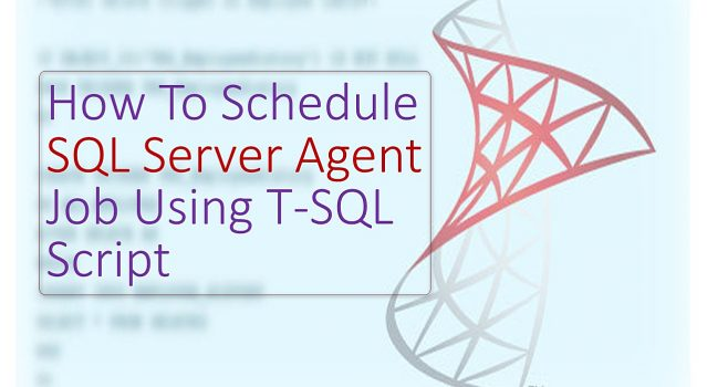 How To Schedule SQL Agent Job Using T-SQL Script