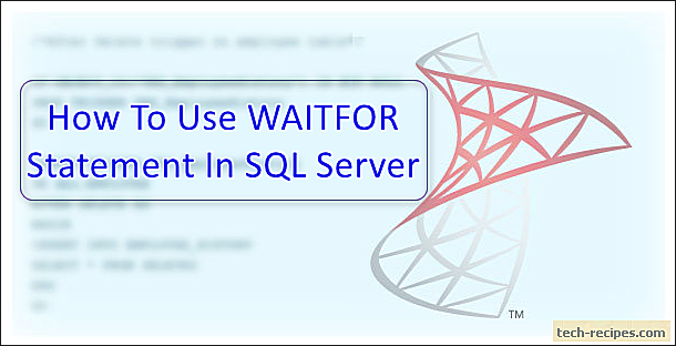 WAITFOR Statement To Delay Query Execution In SQL Server