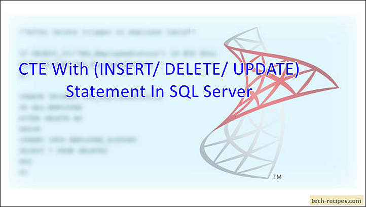 CTE With (INSERT/ DELETE/ UPDATE) Statement In SQL Server